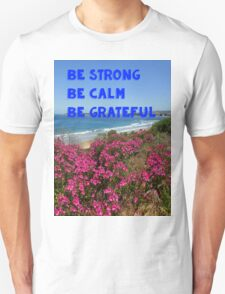 be strong , be calm , be grateful Unisex T-Shirt