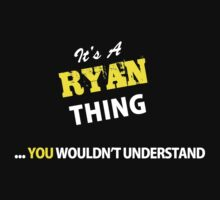 It's A RYAN thing, you wouldn't understand !! by satro