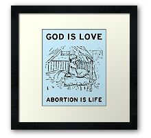 God is Love Abortion is Life Framed Print