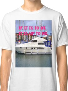 It is up to me to make it happen Classic T-Shirt