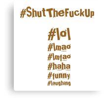 #ShutTheFuckUp Canvas Print