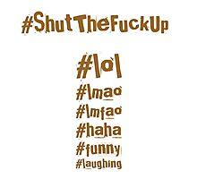 #ShutTheFuckUp Photographic Print
