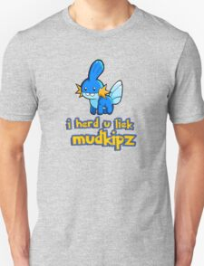 So I heard you like mudkips (I Herd U Liek Mudkipz) Unisex T-Shirt