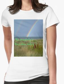 Be someone's rainbow today Womens Fitted T-Shirt