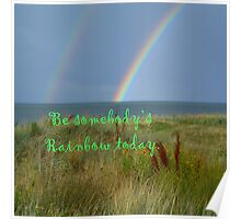 Be someone's rainbow today Poster