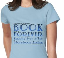 I love you better than my favorite Book... Womens Fitted T-Shirt
