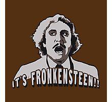 Its Fronkensteen Photographic Print