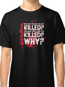 How Many Walkers Have you Killed Classic T-Shirt
