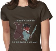 I never asked to be born a woman. Womens Fitted T-Shirt