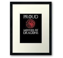 Khaleesi: Proud mother of dragons Framed Print