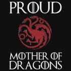 Khaleesi: Proud mother of dragons by datthomas