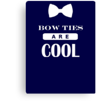 Bow Ties Are Cool - Doctor Who Canvas Print