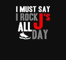 I Must Say I Rock J's All Day Unisex T-Shirt