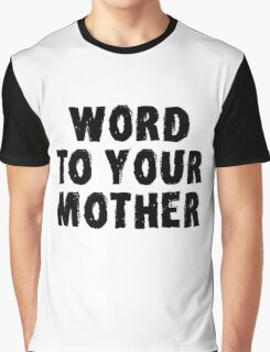 Word to Your Mother black Graphic T-Shirt