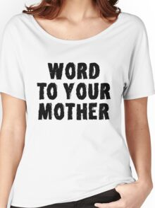 Word to Your Mother black Women's Relaxed Fit T-Shirt