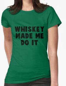 Whiskey Made Me Do It  black Womens Fitted T-Shirt