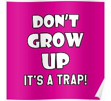Dont Grow Up Its A Trap Poster