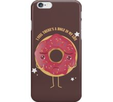 Doughnut's Feel There's A Hole In His Life! iPhone Case/Skin
