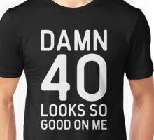 40 Looks Good Birthday Quote Unisex T-Shirt