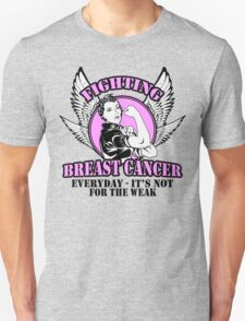 Fighting breast cancer everyday- it's not for the weak Unisex T-Shirt