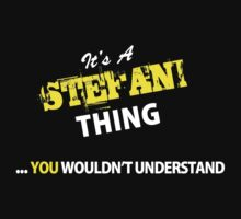 It's A STEFANI thing, you wouldn't understand !! T-Shirt
