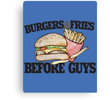 Burgers and Fries before Guys funny feminist Canvas Print