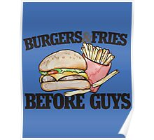 Burgers and Fries before Guys funny feminist Poster