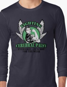 Fighting cerebral palsy everyday- it's not for the weak Long Sleeve T-Shirt