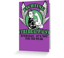 Fighting cerebral palsy everyday- it's not for the weak Greeting Card