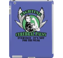 Fighting cerebral palsy everyday- it's not for the weak iPad Case/Skin