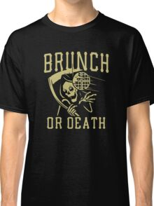 Brunch Or Death  Classic T-Shirt