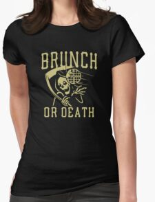 Brunch Or Death  Womens Fitted T-Shirt