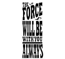 The Force Will Be With You ALWAYS Photographic Print