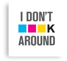 I Dont CMYK Around Canvas Print