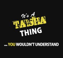 It's A TAISHA thing, you wouldn't understand !! by satro