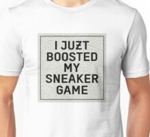 I Juzt Boosted My Sneaker Game Unisex T-Shirt