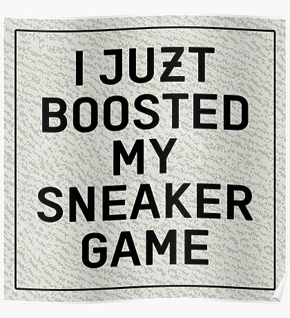I Juzt Boosted My Sneaker Game Poster