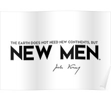 the earth does not need new continents, but new men - jules verne Poster