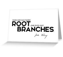 when one has taken root, one puts out branches - jules verne Greeting Card