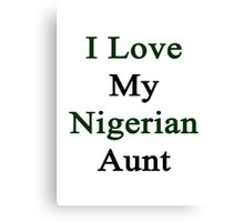 I Love My Nigerian Aunt Canvas Print