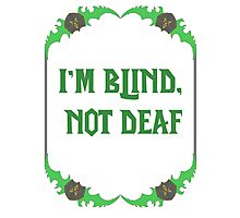 I'm blind, not deaf - Bladeframe Photographic Print