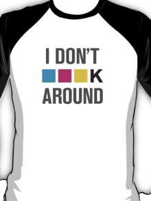 I Dont CMYK Around T-Shirt