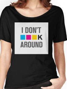 I Dont CMYK Around Women's Relaxed Fit T-Shirt