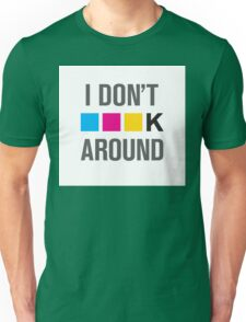 I Dont CMYK Around Unisex T-Shirt
