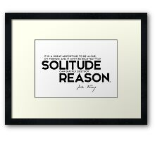 solitude can quickly destroy reason - jules verne Framed Print
