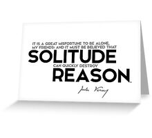 solitude can quickly destroy reason - jules verne Greeting Card