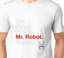 Eat, Sleep, Watch Mr. Robot, Repeat {FULL} Unisex T-Shirt