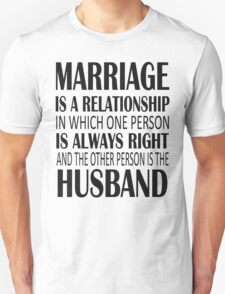 Marriage Is A Relationship In Which.... Unisex T-Shirt