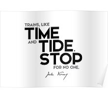 trains, like time and tide, stop for no one - jules verne Poster