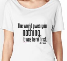 Life Lesson: The world owes you nothing Women's Relaxed Fit T-Shirt